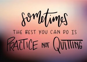 Sometimes the best you can do is practice not quitting - She Sees Truth